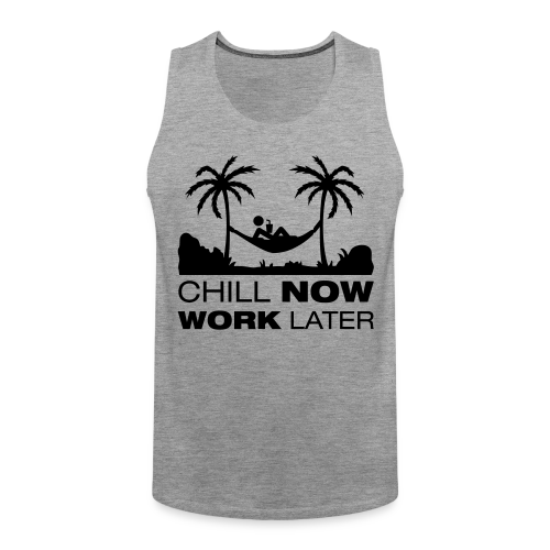 Chill now work later - Männer Premium Tank Top
