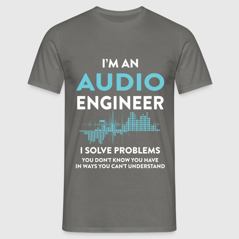 I'm an Audio Engineer I solve problems you don't k - Men's T-Shirt