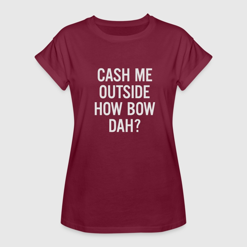 cash me outside How Bow Dah? T-shirts - Vrouwen oversize T-shirt