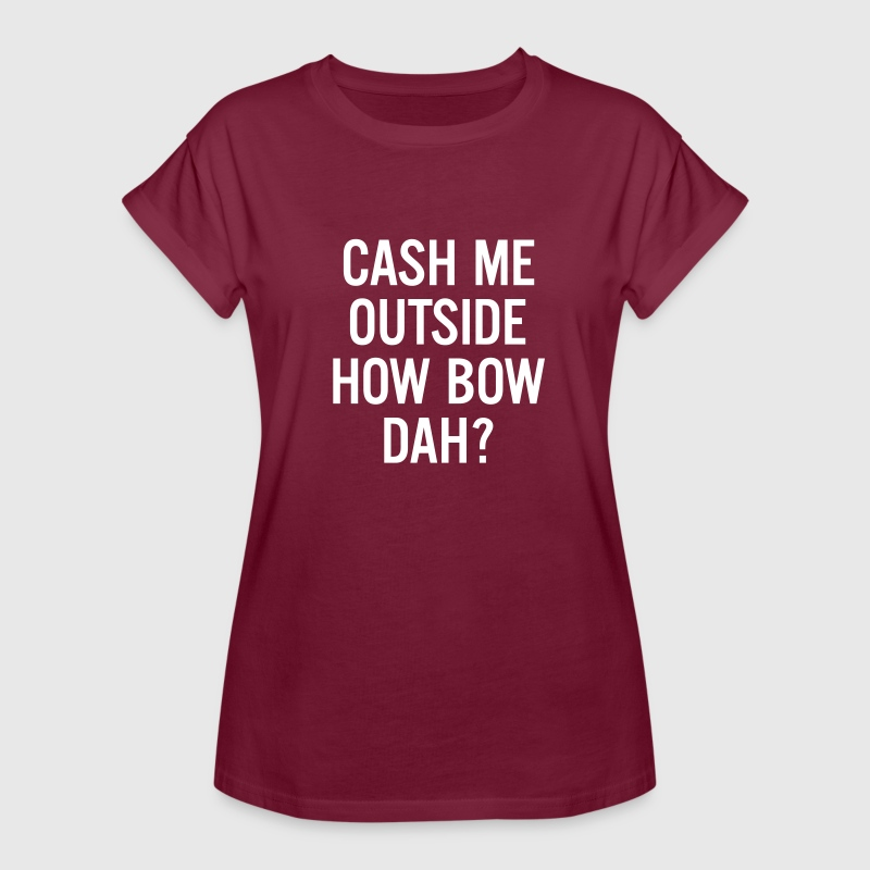cash me outside How Bow Dah? T-Shirts - Women's Oversize T-Shirt