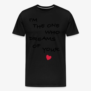 I'm the one who dreams of your love Männer T-Shirt - Männer Premium T-Shirt