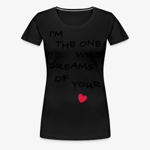 I'm the one who dreams of your love Männer T-Shirt - Frauen Premium T-Shirt