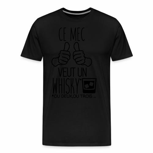 Ce mec veut un whisky (ou deux, ou trois ... ) - T-shirt Premium Homme