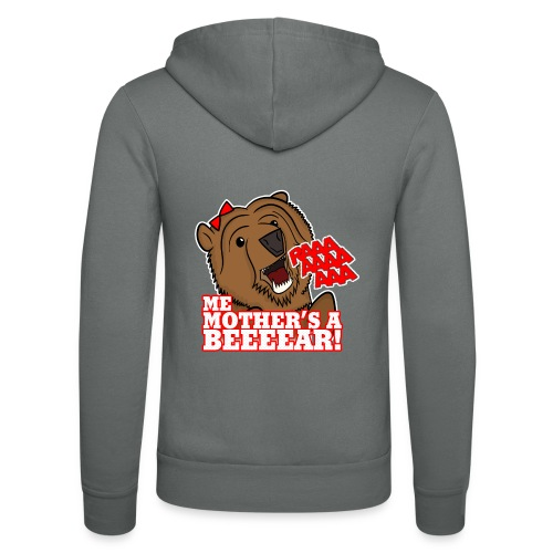 ME MOTHER'S A BEAR! - Womens - Unisex Hooded Jacket by Bella + Canvas