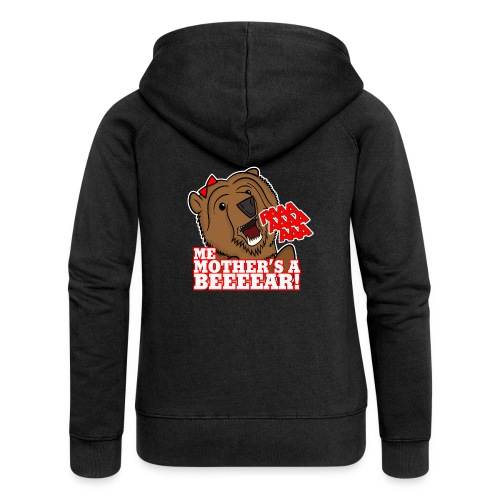 ME MOTHER'S A BEAR! - Womens - Women's Premium Hooded Jacket
