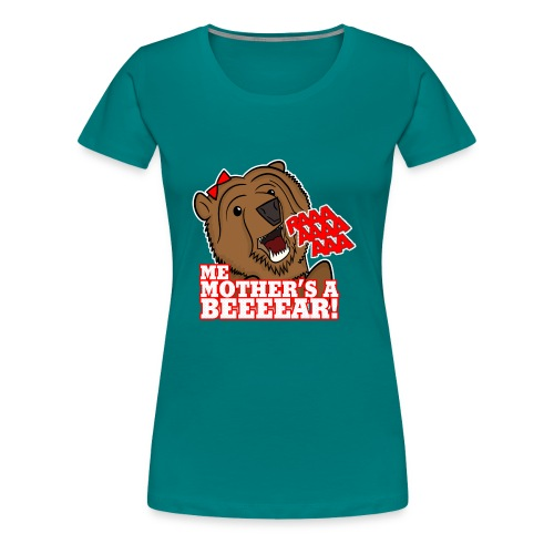 ME MOTHER'S A BEAR! - Womens - Women's Premium T-Shirt