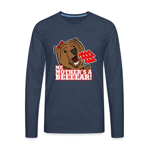 ME MOTHER'S A BEAR! - Womens - Men's Premium Longsleeve Shirt