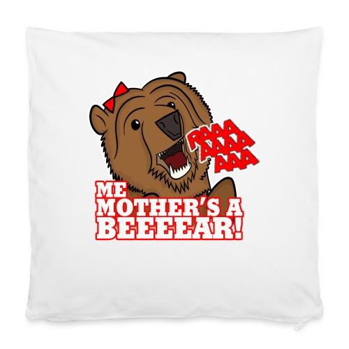 "ME MOTHER'S A BEAR! - Womens - Pillowcase 16"" x 16"" (40 x 40 cm)"