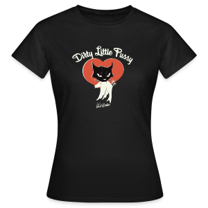 Dirty little Pussy - T-shirt Femme