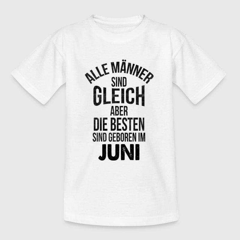 All men are equal, but the best are born in June Shirts - Teenage T-shirt