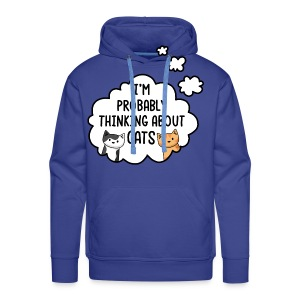 I'm Probably Thinking About Cats - Mens/Unisex Tee - Men's Premium Hoodie