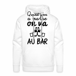 Quand y'en a marre on va au bar - Sweat-shirt à capuche Premium pour hommes