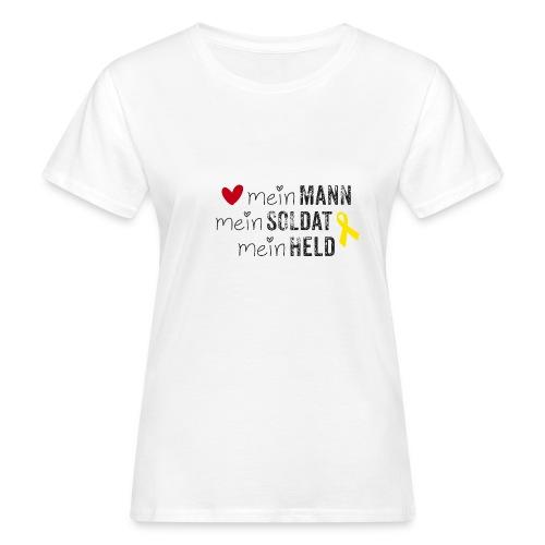 Mein Mann, mein Soldat, mein Held  - Frauen Bio-T-Shirt