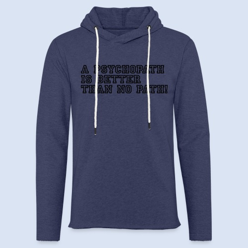 A Psychopath is better than no Path #OnOn - Leichtes Kapuzensweatshirt Unisex