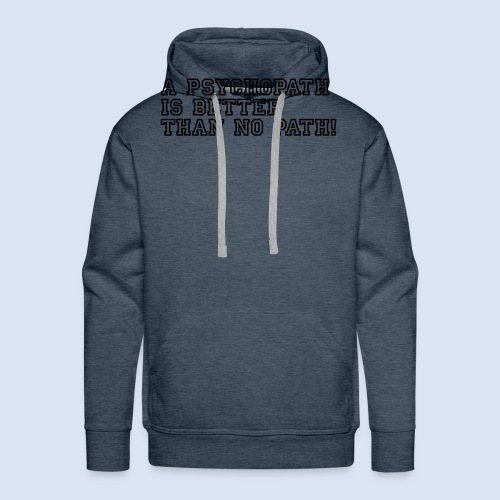 A Psychopath is better than no Path #OnOn - Männer Premium Hoodie