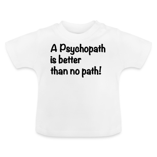 A Psychopath is better than no Path #OnOn - Baby T-Shirt
