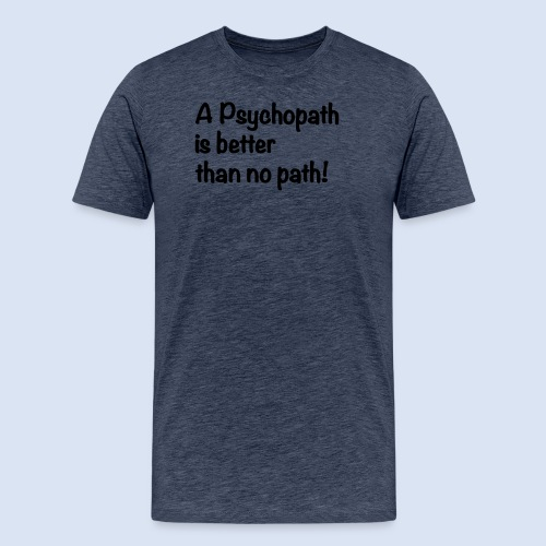 A Psychopath is better than no Path #OnOn - Männer Premium T-Shirt