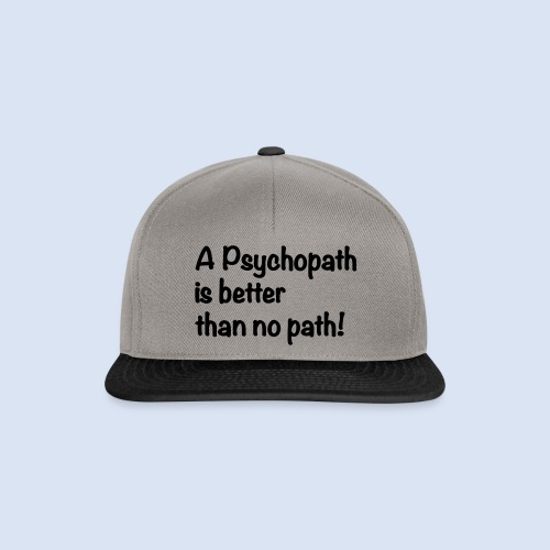 A Psychopath is better than no Path #OnOn - Snapback Cap