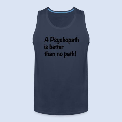 A Psychopath is better than no Path #OnOn - Männer Premium Tank Top