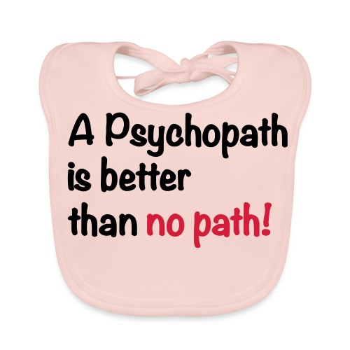 A Psychopath is better than no Path #OnOn - Baby Organic Bib