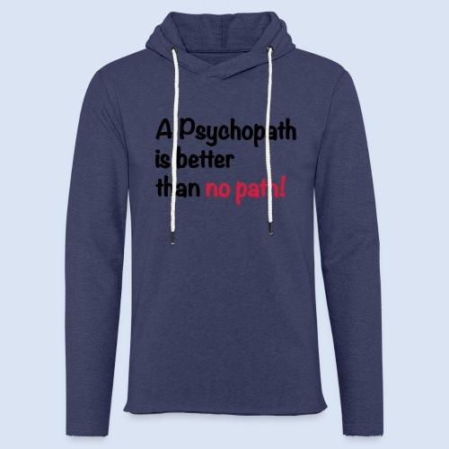A Psychopath is better than no Path #OnOn - Leichtes Kapuzensweatshirt Unisex