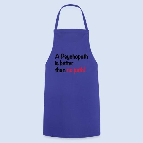 A Psychopath is better than no Path #OnOn - Kochschürze