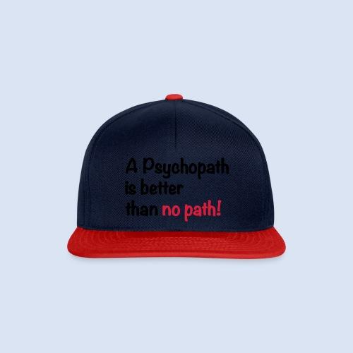 A Psychopath is better than no Path #OnOn - Snapback Cap