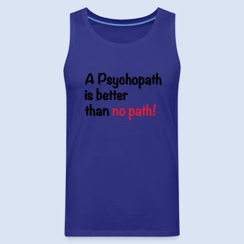A Psychopath is better than no Path #OnOn - Männer Premium Tank Top