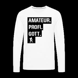 Amateur Profi Gott Fussball Shirt - Männer Premium Langarmshirt