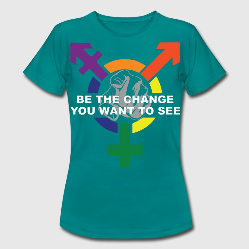 Be The Change You Want To See ( LGBT ) T-Shirts - Women's T-Shirt