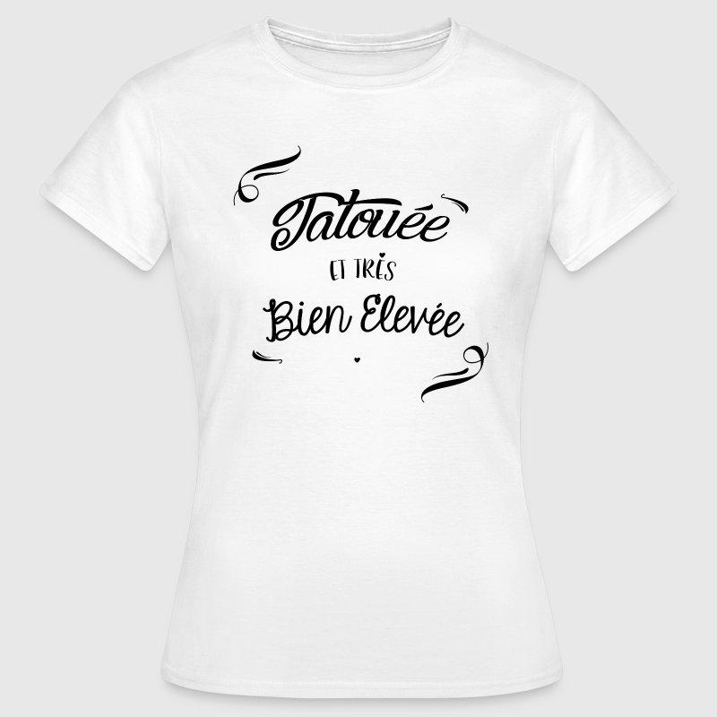 tatouée et tres bien elevée Tee shirts - T-shirt Femme