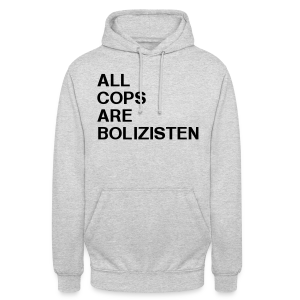 All Cops Are Bolizisten Shirt - Unisex Hoodie