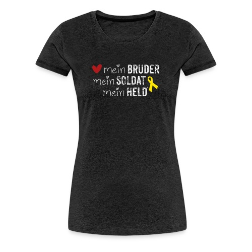 Mein Bruder, mein Soldat, mein Held  - Frauen Premium T-Shirt