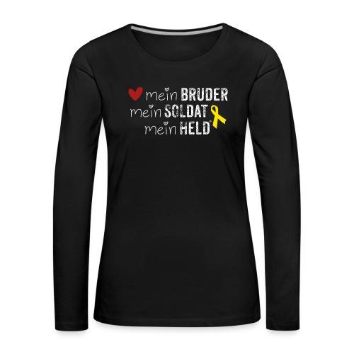 Mein Bruder, mein Soldat, mein Held  - Frauen Premium Langarmshirt