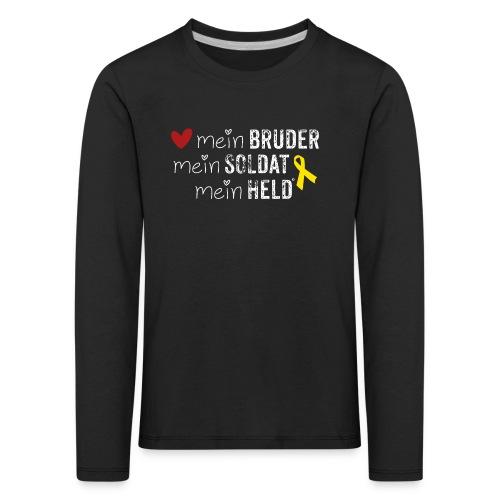 Mein Bruder, mein Soldat, mein Held  - Kinder Premium Langarmshirt