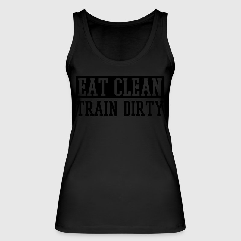 EAT CLEAN TRAIN DIRTY Tops - Frauen Bio Tank Top