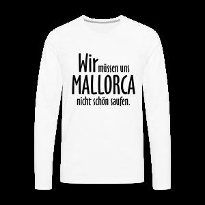 Mallorca schön saufen T-Shirt - Männer Premium Langarmshirt