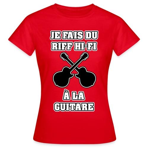 JE FAIS DU RIFF HI-FI À LA GUITARE - JEUX DE MOTS - FRANCOIS VILLE - T-shirt Femme