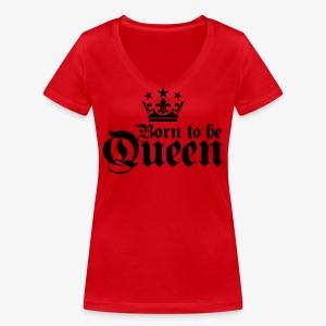 Born to be Queen Happy Birthday Frauen T-Shirt - Frauen Bio-T-Shirt mit V-Ausschnitt von Stanley & Stella
