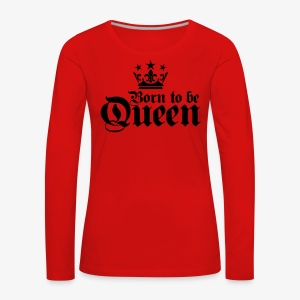 Born to be Queen Happy Birthday Frauen T-Shirt - Frauen Premium Langarmshirt