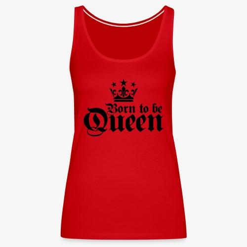 Born to be Queen Happy Birthday Frauen T-Shirt - Frauen Premium Tank Top