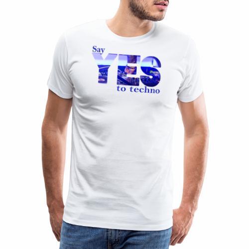 Say YES to Techno - Männer Premium T-Shirt
