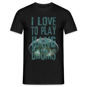 I LOVE TO PLAY HANG DRUMS - handpan - Männer T-Shirt