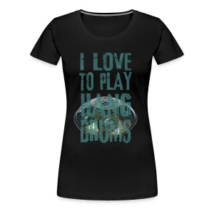 I LOVE TO PLAY HANG DRUMS - handpan - Frauen Premium T-Shirt