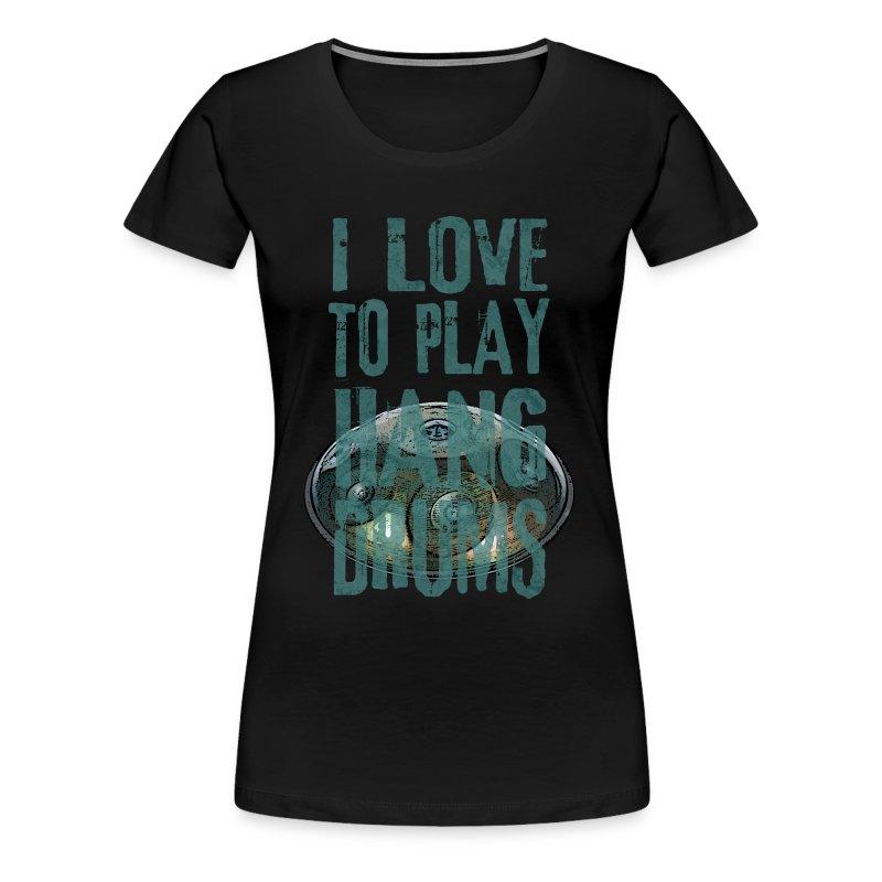 I LOVE TO PLAY HANG DRUMS - handpan - Frauen Premium T-Shirt