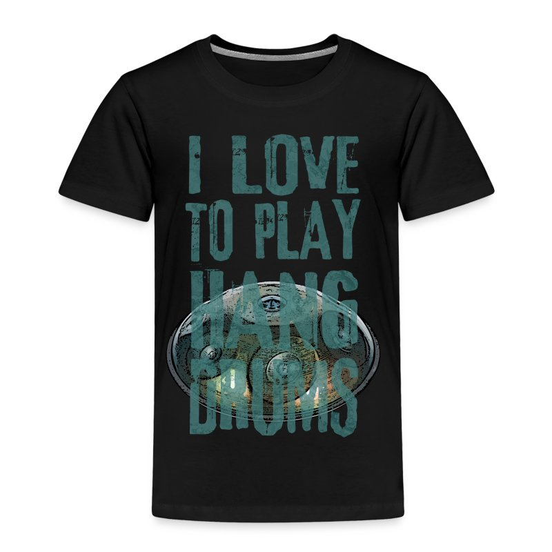 I LOVE TO PLAY HANG DRUMS - handpan - Kinder Premium T-Shirt
