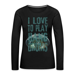 I LOVE TO PLAY HANG DRUMS - handpan - Frauen Premium Langarmshirt