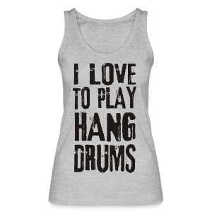 I LOVE TO PLAY HANG DRUMS - black - Frauen Bio Tank Top von Stanley & Stella