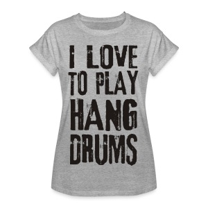 I LOVE TO PLAY HANG DRUMS - black - Frauen Oversize T-Shirt