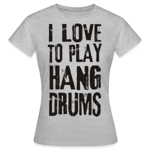 I LOVE TO PLAY HANG DRUMS - black - Frauen T-Shirt